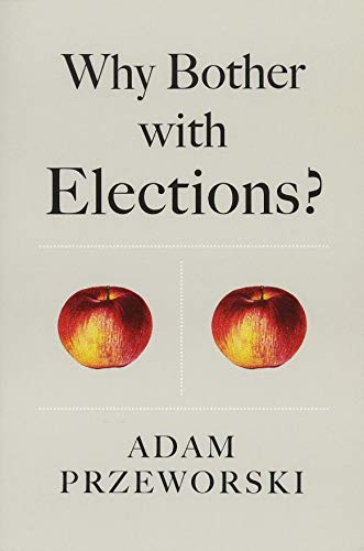 Why Bother With Elections? por Adam Przeworski