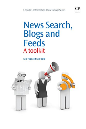 News Search, Blogs and Feeds: A Toolkit (Chandos Information Professional Series)
