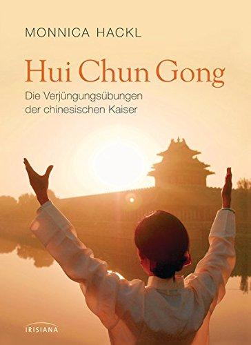 Hui Chun Gong: Die Verjüngungsübungen der chinesischen Kaiser -