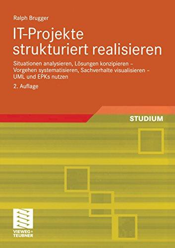 IT-Projekte strukturiert realisieren: Situationen analysieren, Lösungen konzipieren — Vorgehen systematisieren, Sachverhalte visualisieren — UML und EPKs nutzen