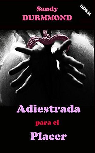 ADIESTRADA PARA EL PLACER (EL PLACER DE LAS CADENAS nº 5) por SANDY DURMMOND