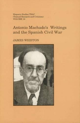 Antonio Machado's Writings and the Spanish Civil War (Hispanic Studies Textual Research and Criticism (TRAC)) por James Whiston