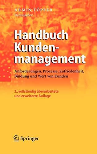 Handbuch Kundenmanagement: Anforderungen, Prozesse, Zufriedenheit, Bindung und Wert von Kunden
