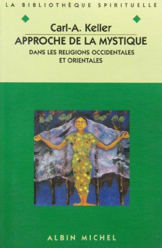 UNE APPROCHE DE LA MYSTIQUE DANS LES RELIGIONS OCCIDENTALES ET ORIENTALES par Carl-A Keller
