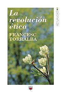 La Revolución Ética par Francesc Torralba Roselló
