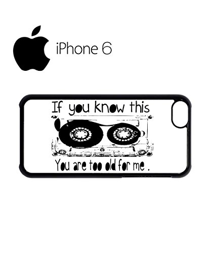 If You Know This You Are Too Old Cassette Swag Mobile Phone Case Back Cover Hülle Weiß Schwarz for iPhone 6 White Schwarz