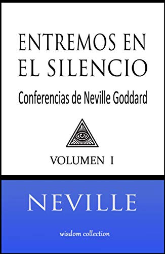 Entremos en el Silencio: Coleccion con las Conferencias de Neville Goddard (1) por Neville Goddard