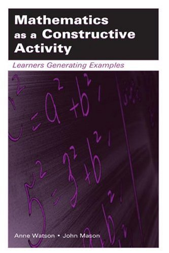 Mathematics as a Constructive Activity: Learners Generating Examples (Studies in Mathematical Thinking and Learning Series)
