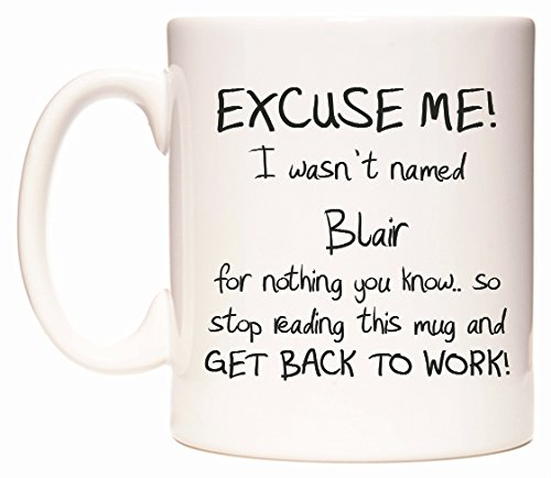 WeDoMugs EXCUSE ME! I wasn't named Blair for nothing you know.. So stop reading this mug and GET BACK TO WORK! boccale