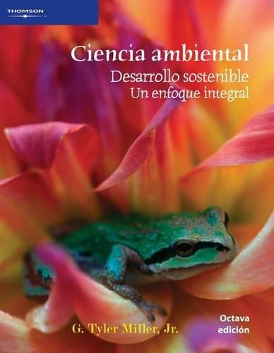 Ciencia ambiental: DESARROLLO SOSTENIBLE. UN ENFOQUE INTEGRAL por G. Miller