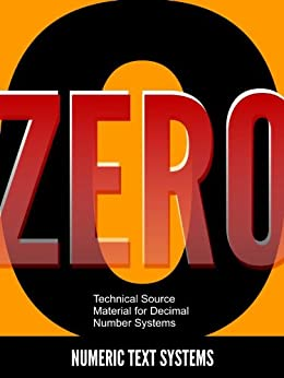 Zero: Technical Source Material for Decimal Number Systems (Numeric Text Systems Publications Book 0) by [Numeric Text Systems]