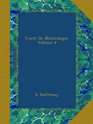 Traité De Minéralogie, Volume 4 par A Dufrénoy