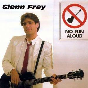 Glenn Frey No Fun Aloud - Glenn Frey - No Fun Aloud -