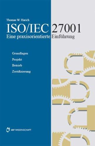ISO/IEC 27001 Eine praxisorientierte Einführung: Grundlagen Projekt Betrieb Zertifizierung
