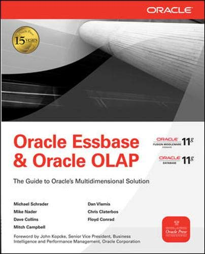 Oracle Essbase & Oracle OLAP: The Guide to oracle\'s Multidimensional Solution: The Guide To Oracle\'s Multidimensional Solution (Oracle Press)