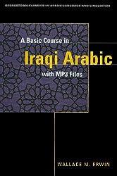 A Basic Course in Iraqi Arabic (Georgetown Classics in Arabic Language and Linguisitics) (Georgetown Classics in Arabic Languages and Linguistics Series)