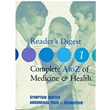Reader's Digest Complete A to Z of Medicine & Health (Complete A to Z of Medicine and Health. Volume One Symptom Sorter Abdominal Pain to Behaviour)