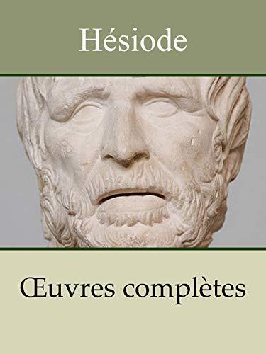 HÉSIODE - Oeuvres complètes: La Théogonie, Les Travaux et les jours, Le Bouclier d'Héraclès par Hésiode