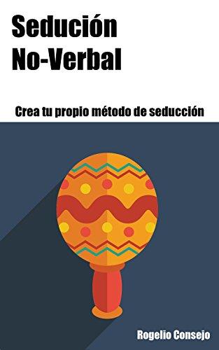 Seducción No-Verbal (Crea tu Propio Método de Seducción nº 2)