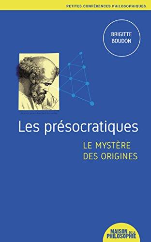 Les prsocratiques, le mystre des origines (Petites confrences philosophiques t. 3)