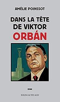 Dans la tête de Viktor Orbán par Amélie Poinssot