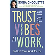 Trust Your Vibes At Work And Let Them Work For You!