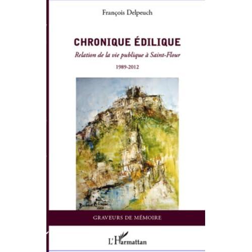 Chronique édilique: Relation de la vie publique à Saint-Flour - 1989-2012 (Graveurs de Mémoire)
