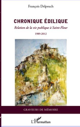 Chronique édilique: Relation de la vie publique à Saint-Flour - 1989-2012 par FRANCOIS DELPEUCH