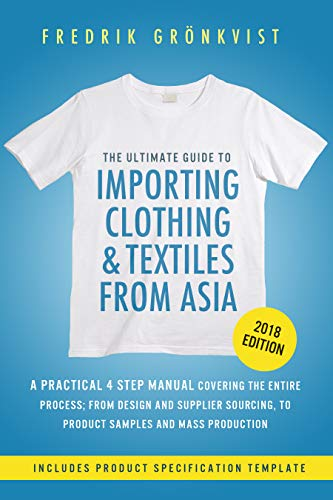 The Ultimate Guide to Importing Clothing and Textiles from Asia: 2018 Edition (English Edition)
