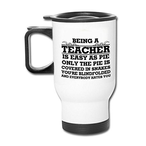Art Design Gift Being A Teacher Is Easy As Pie Only The Pie Is Covered In Snakes You're Blindfolded And Everybody Hates You 14OZ Stainless Steel Car Mugs White by Misisom