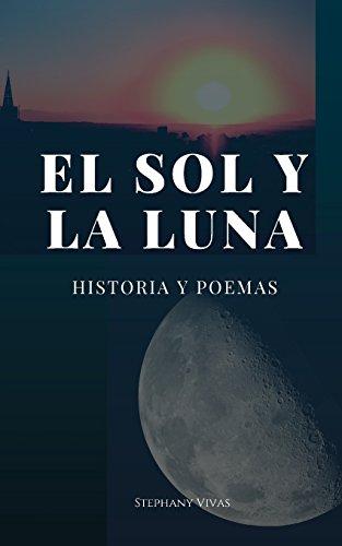 El sol y la Luna: Historia y Poemas por Stephany Vivas Flores