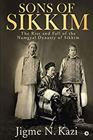 Sons of Sikkim: The Rise and Fall of the Namgyal Dynasty of Sikkim