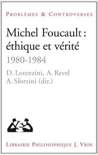 Michel Foucault: thique et vrit 1980-1984 de Daniele Lorenzini ,Ariane Revel,Arianna Sforzini ( 16 dcembre 2013 )