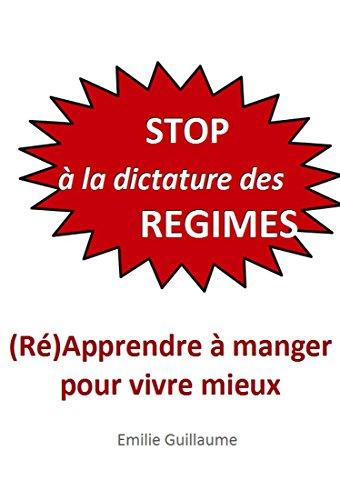 Stop à la dictature des régimes: (ré)apprendre à manger pour vivre mieux (Une alimentation sans régime pour manger et vivre mieux)