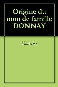 Origine du nom de famille DONNAY (Oeuvres courtes) par [Youscribe]