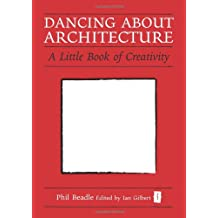 Dancing About Architecture: A Little Book of Creativity (Independent Thinking Series) (The Independent Thinking Series)