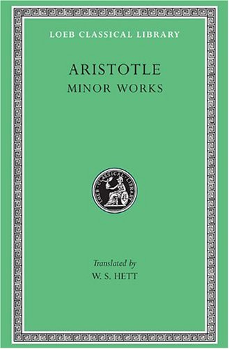 Minor Works: On Colours. on Things Heard. Physiognomics. on Plants. on Marvellous Things Heard. Mechanical Problems. on Indivisible: 014 (Loeb Classical Library)