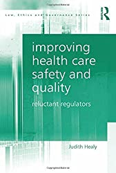 Improving Health Care Safety and Quality: Reluctant Regulators (Law, Ethics and Governance) by Judith Healy (2011-03-22)
