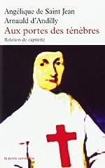 Aux portes des ténèbres - Relation de captivité de Angélique de Saint-Jean Arnauld d'Andilly