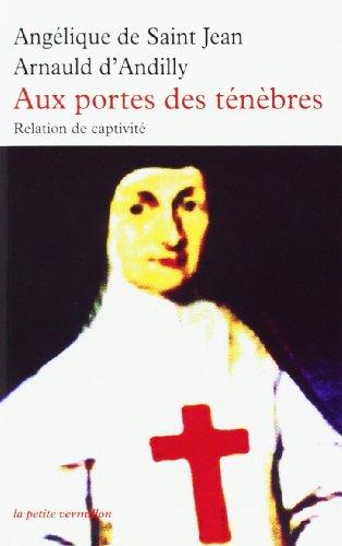 Aux portes des ténèbres: Relation de captivité par Angélique de Saint-Jean Arnauld d'Andilly