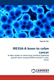 IRESSA-A boon to colon cancer: In-silico studies on Iressa drug inhibiting Epidermal growth factor receptor(EGFR) involved in colon cancer