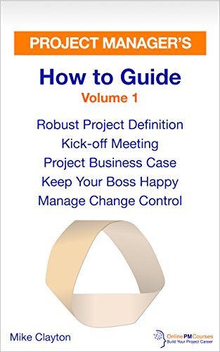 Project Manager's How to Guide: Volume 1: Robust Project Definition - Kick-off Meeting - Project Business Case - Keep Your Boss Happy - Manage Change Control ... Project Management Book 5) (English Edition) Off Volume Control