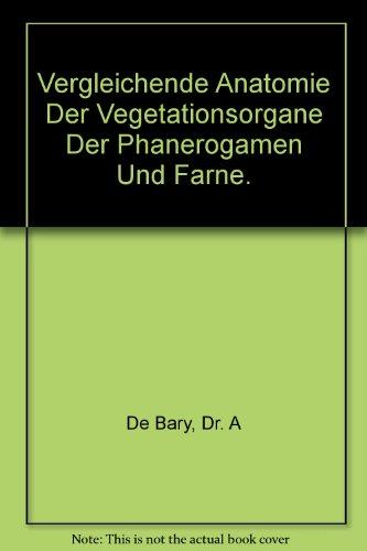Vergleichende Anatomie der Vegetationsorgane der Phanerogamen und Farne. ( = Handbuch der physiologischen Botanik, 3) . par A. de Bary