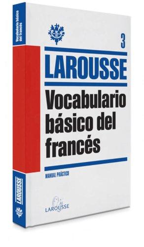 Vocabulario básico del Francés (Larousse - Lengua Francesa - Manuales Prácticos) por Larousse Editorial