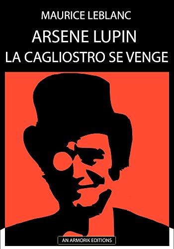 Arsène Lupin - La Cagliostro se venge: ÉDITION D'ORIGINE REMANIÉE ET TOTALEMENT RÉVISÉE ET CORRIGÉE