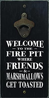 Welcome To The Fire Pit Where Friends Marshmallows Get Toasted Bottle Opener by MYWORD