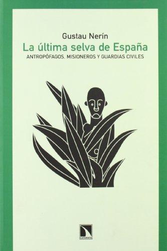 La última selva de España : antropófagos, misioneros y guardias civiles : crónica de la conquista de los fang de la Guinea española, 1914-1930
