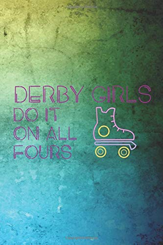 Derby Girls Do It On All Fours: Roller Derby Notebook Journal Composition Blank Lined Diary Notepad 120 Pages Paperback Green