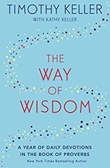 The Way of Wisdom: A Year of Daily Devotions in the Book of Proverbs (US title: God's Wisdom for Navigating Life) by [Keller, Timothy]