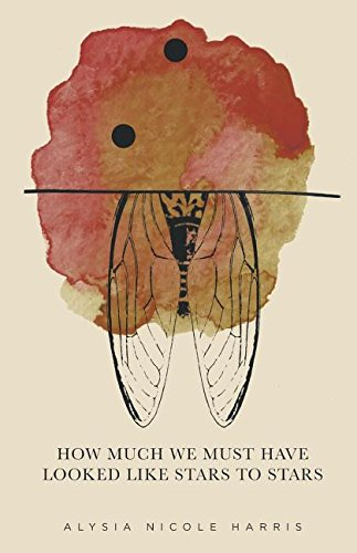How Much We Must Have Looked Like Stars to Stars: Winner of the 2015 New Women's Voices Series por Alysia Nicole Harris